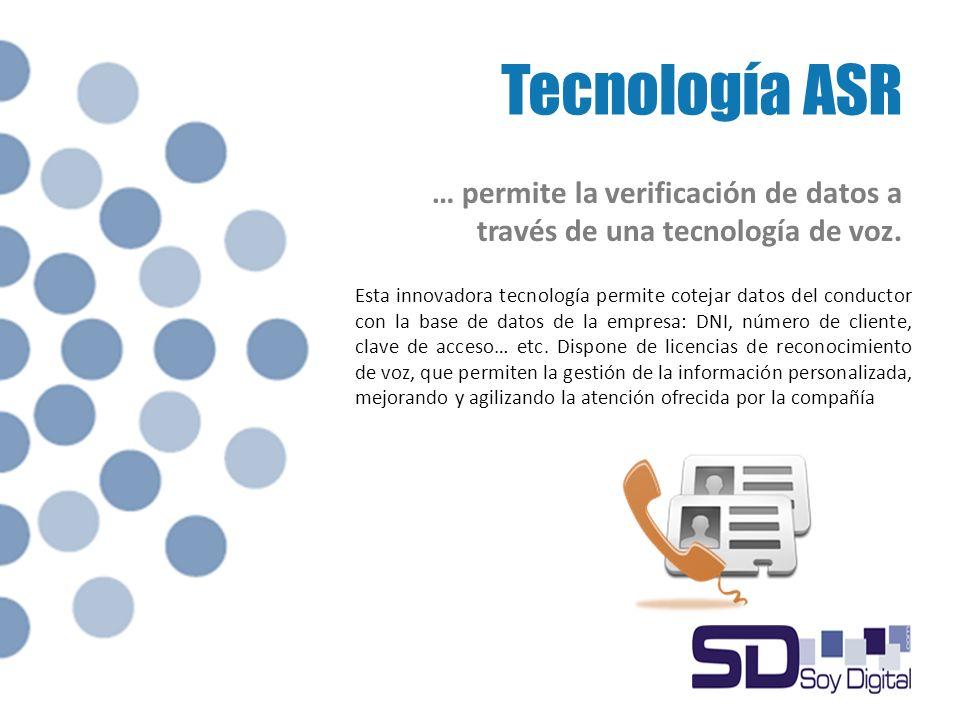 Tecnología ASR … permite la verificación de datos a través de una tecnología de voz.