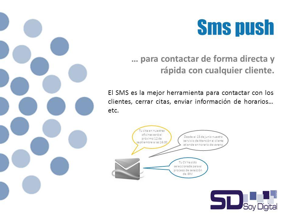 Sms push … para contactar de forma directa y rápida con cualquier cliente.