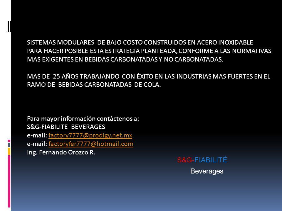 SISTEMAS MODULARES DE BAJO COSTO CONSTRUIDOS EN ACERO INOXIDABLE PARA HACER POSIBLE ESTA ESTRATEGIA PLANTEADA, CONFORME A LAS NORMATIVAS MAS EXIGENTES EN BEBIDAS CARBONATADAS Y NO CARBONATADAS.
