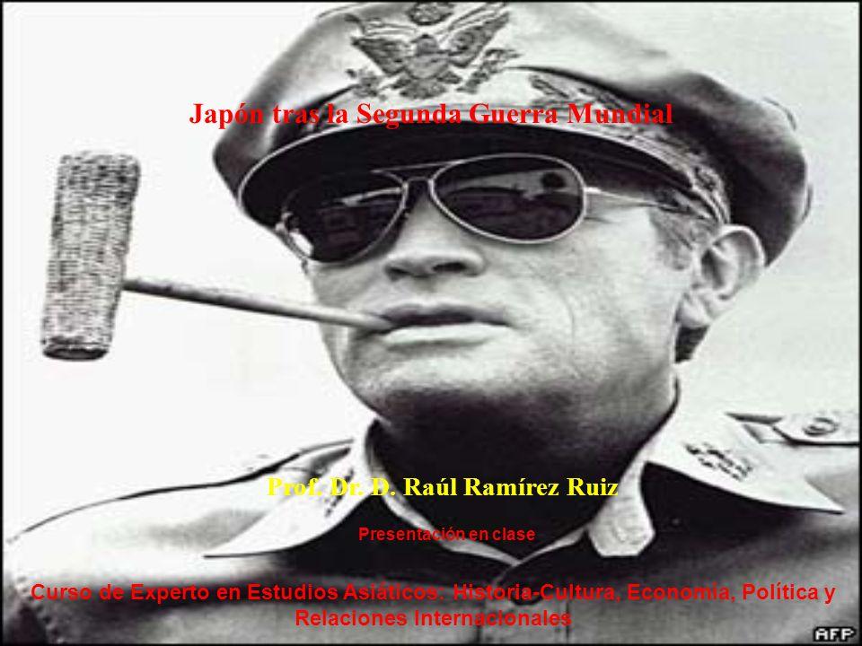 Japón tras la Segunda Guerra Mundial Prof. Dr. D. Raúl Ramírez Ruiz Presentación en clase Curso de Experto en Estudios Asiáticos: Historia-Cultura, Ec