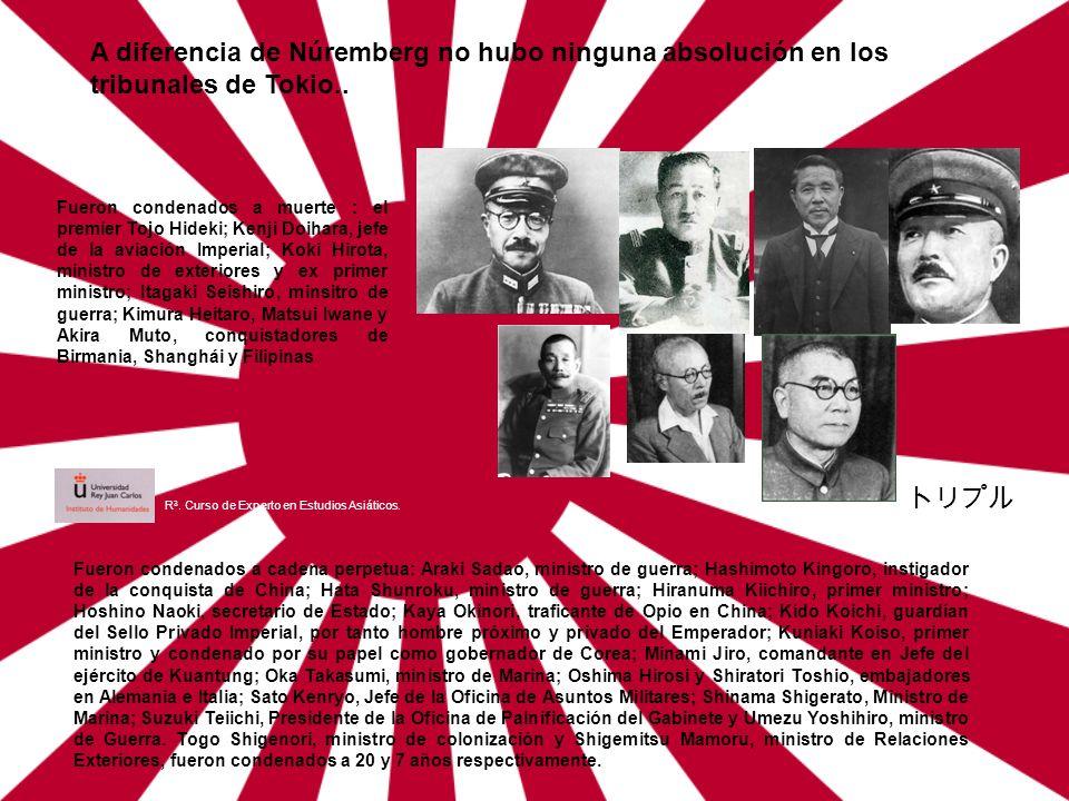 A diferencia de Núremberg no hubo ninguna absolución en los tribunales de Tokio.. Fueron condenados a muerte : el premier Tojo Hideki; Kenji Doihara,