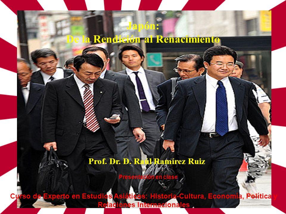 Japón: De la Rendición al Renacimiento Curso de Experto en Estudios Asiáticos: Historia-Cultura, Economía, Política y Relaciones Internacionales Prof.