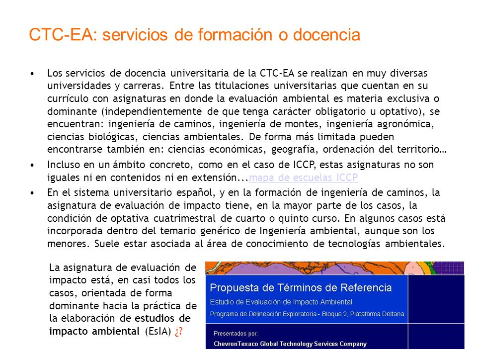 CTC-EA: servicios de formación o docencia Los servicios de docencia universitaria de la CTC-EA se realizan en muy diversas universidades y carreras. E