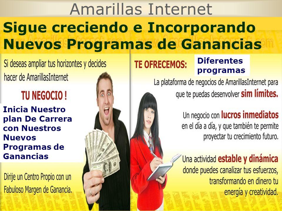 Amarillas Internet Sigue creciendo e Incorporando Nuevos Programas de Ganancias Diferentes programas Inicia Nuestro plan De Carrera con Nuestros Nuevo