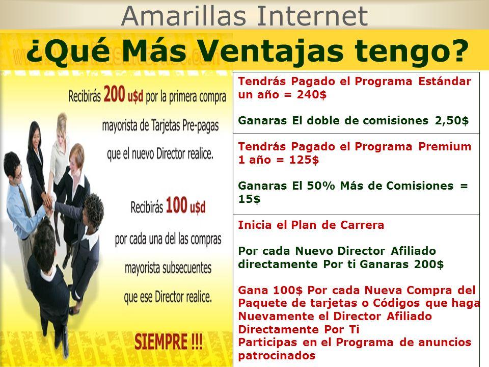 Amarillas Internet Tendrás Pagado el Programa Estándar un año = 240$ Ganaras El doble de comisiones 2,50$ Tendrás Pagado el Programa Premium 1 año = 1