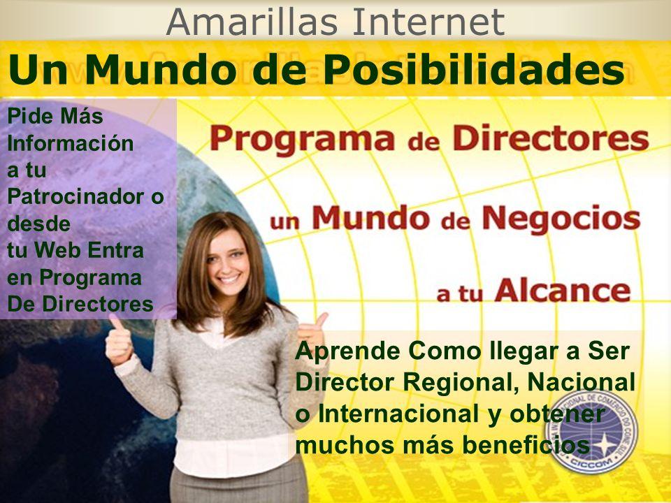 Amarillas Internet Un Mundo de Posibilidades Aprende Como llegar a Ser Director Regional, Nacional o Internacional y obtener muchos más beneficios Pid