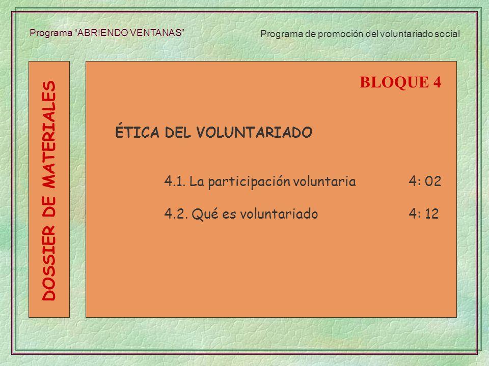 Programa ABRIENDO VENTANAS ÉTICA DEL VOLUNTARIADO 4.1. La participación voluntaria4: 02 4.2. Qué es voluntariado4: 12 BLOQUE 4 DOSSIER DE MATERIALES P