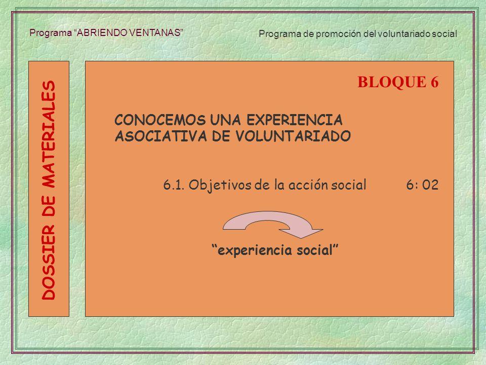 Programa ABRIENDO VENTANAS CONOCEMOS UNA EXPERIENCIA ASOCIATIVA DE VOLUNTARIADO 6.1. Objetivos de la acción social6: 02 experiencia social BLOQUE 6 DO