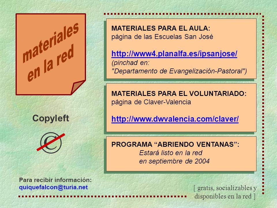 Copyleft © [ gratis, socializables y disponibles en la red ] Para recibir información: quiquefalcon@turia.net MATERIALES PARA EL AULA: página de las E
