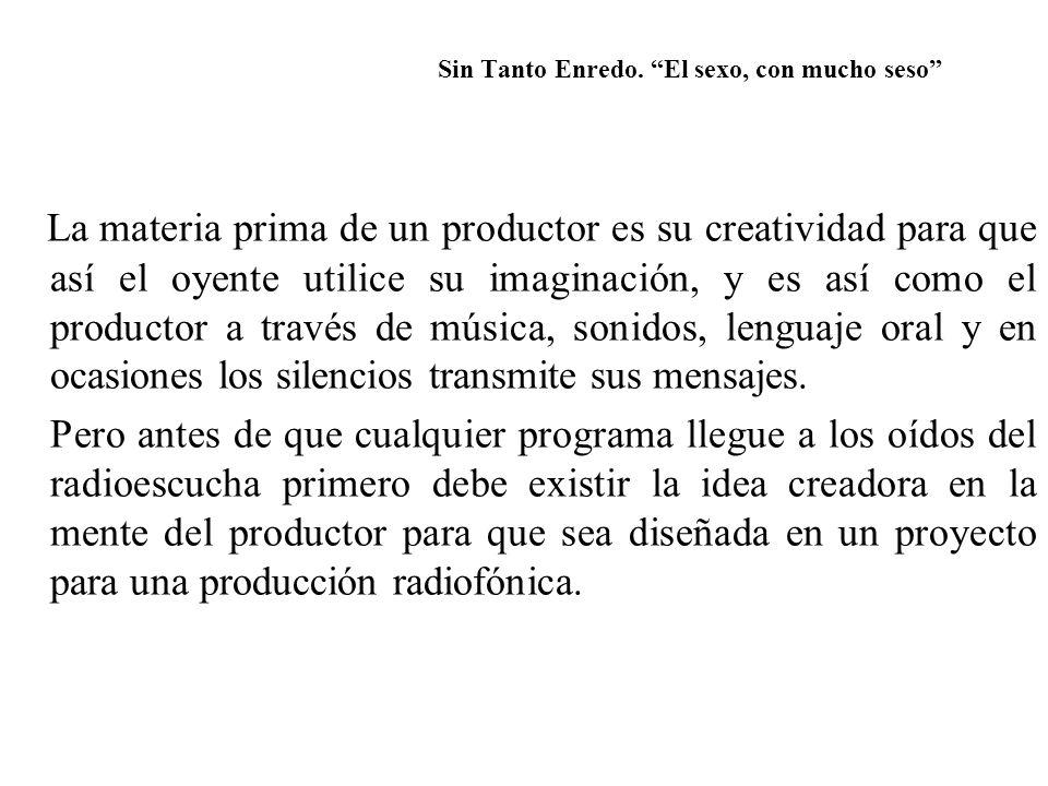 La materia prima de un productor es su creatividad para que así el oyente utilice su imaginación, y es así como el productor a través de música, sonid