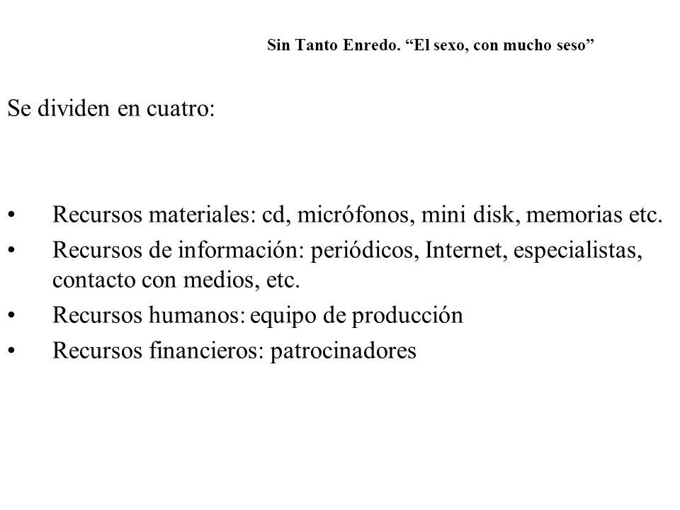 Se dividen en cuatro: Recursos materiales: cd, micrófonos, mini disk, memorias etc. Recursos de información: periódicos, Internet, especialistas, cont