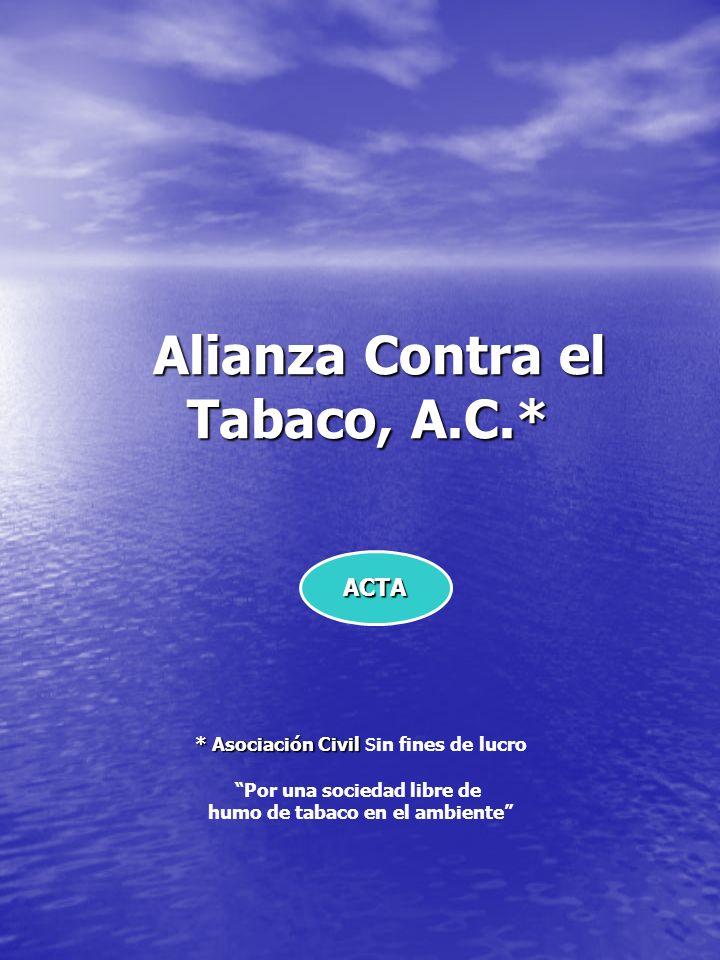 Alianza Contra el Tabaco, A.C.* Alianza Contra el Tabaco, A.C.* ACTA * Asociación Civil * Asociación Civil s in fines de lucro Por una sociedad libre