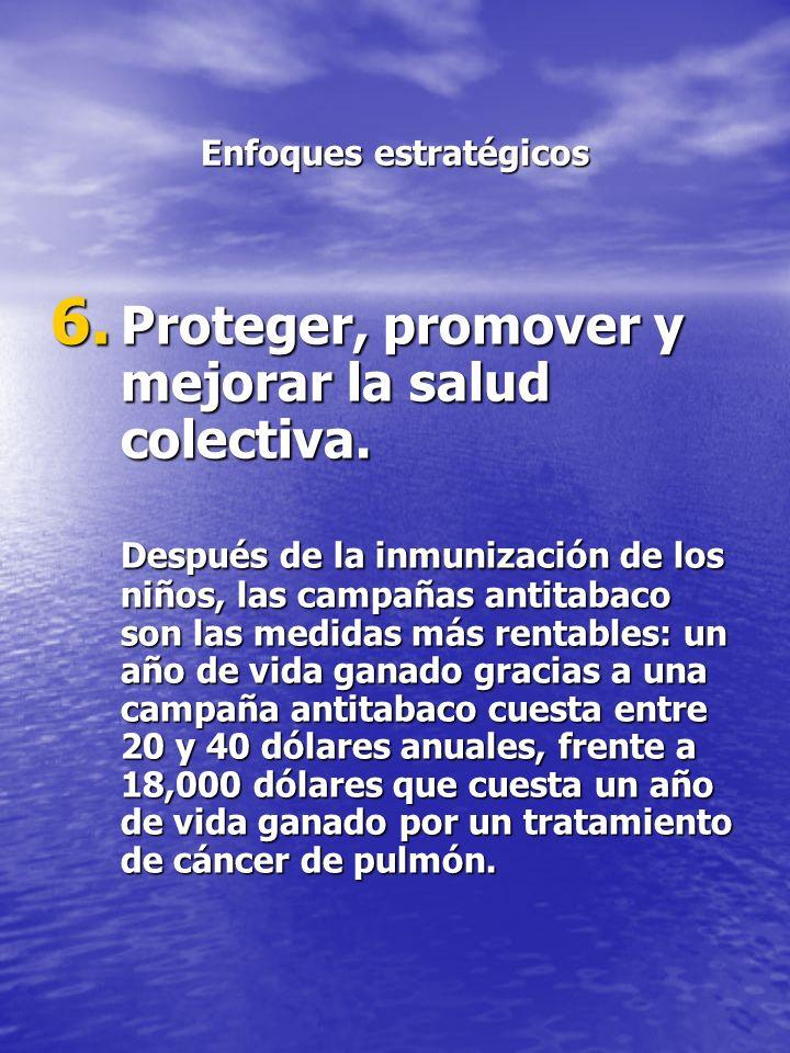 Enfoques estratégicos 6. Proteger, promover y mejorar la salud colectiva. Después de la inmunización de los niños, las campañas antitabaco son las med