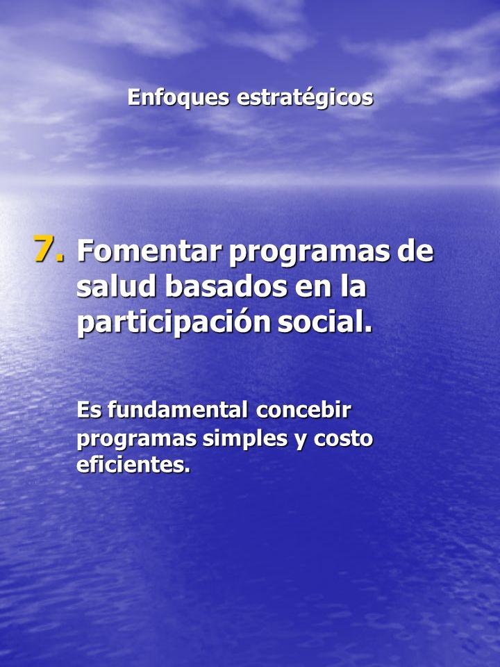 Enfoques estratégicos 7. Fomentar programas de salud basados en la participación social. Es fundamental concebir programas simples y costo eficientes.