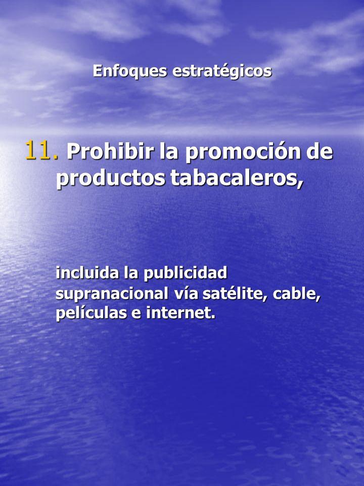 Enfoques estratégicos 11. Prohibir la promoción de productos tabacaleros, incluida la publicidad supranacional vía satélite, cable, películas e intern