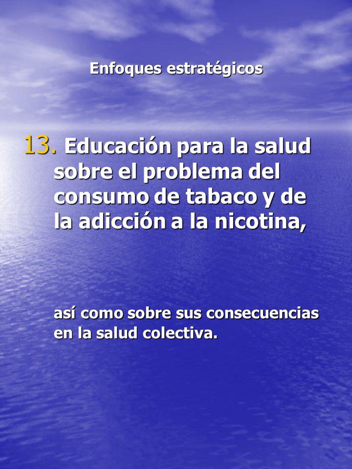Enfoques estratégicos 13. Educación para la salud sobre el problema del consumo de tabaco y de la adicción a la nicotina, así como sobre sus consecuen