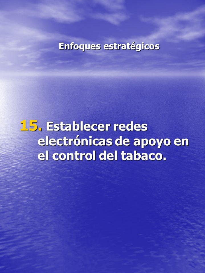 Enfoques estratégicos 15. Establecer redes electrónicas de apoyo en el control del tabaco.