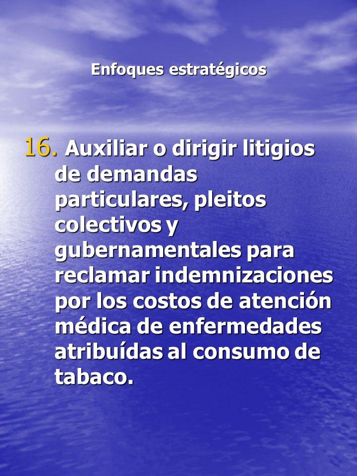 Enfoques estratégicos 16. Auxiliar o dirigir litigios de demandas particulares, pleitos colectivos y gubernamentales para reclamar indemnizaciones por