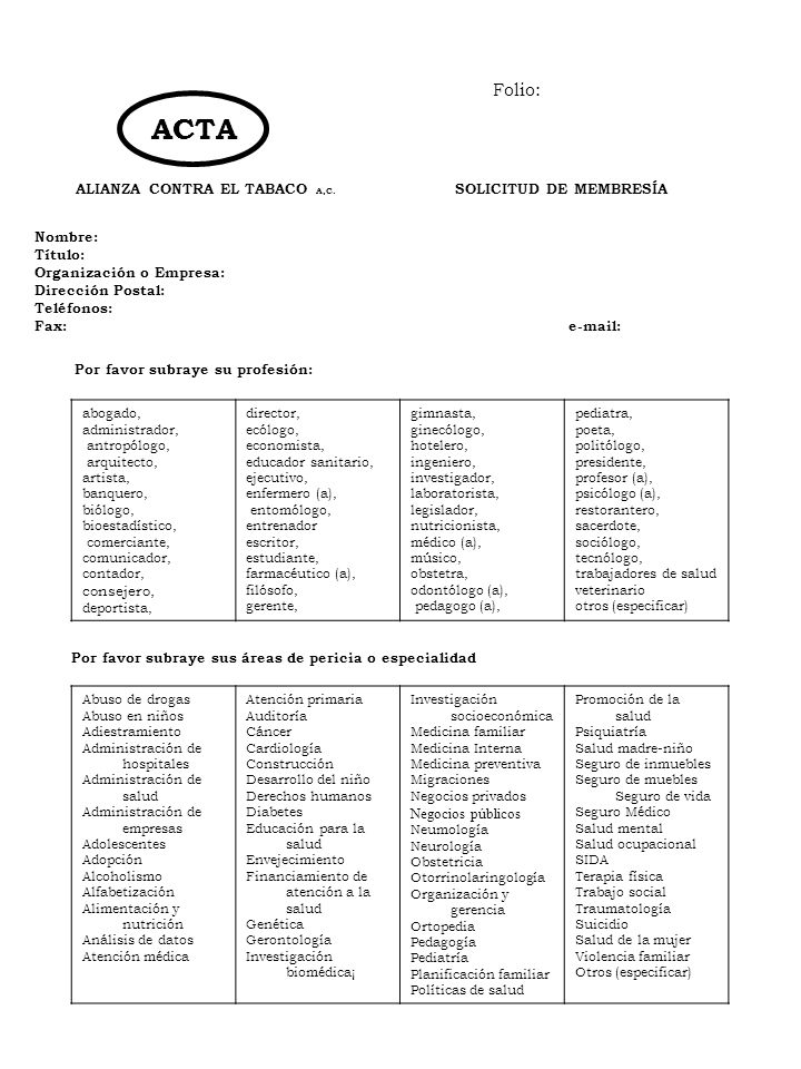 ALIANZA CONTRA EL TABACO A,C. ACTA SOLICITUD DE MEMBRESÍA Nombre: Título: Organización o Empresa: Dirección Postal: Teléfonos: Fax:e-mail: abogado, ad