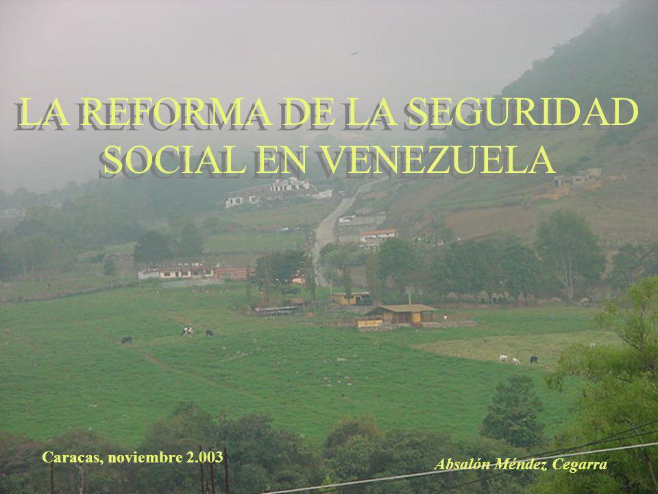 LA REFORMA DE LA SEGURIDAD SOCIAL EN VENEZUELA Caracas, noviembre 2.003 Absalón Méndez Cegarra