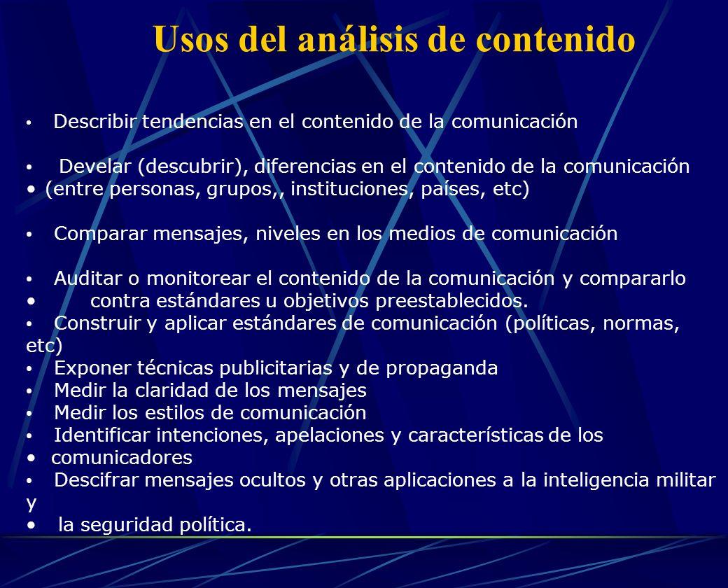 Usos del análisis de contenido Describir tendencias en el contenido de la comunicación Develar (descubrir), diferencias en el contenido de la comunica
