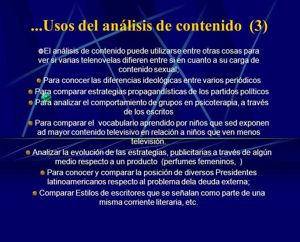...Usos del análisis de contenido (3) El análisis de contenido puede utilizarse entre otras cosas para ver si varias telenovelas difieren entre si en