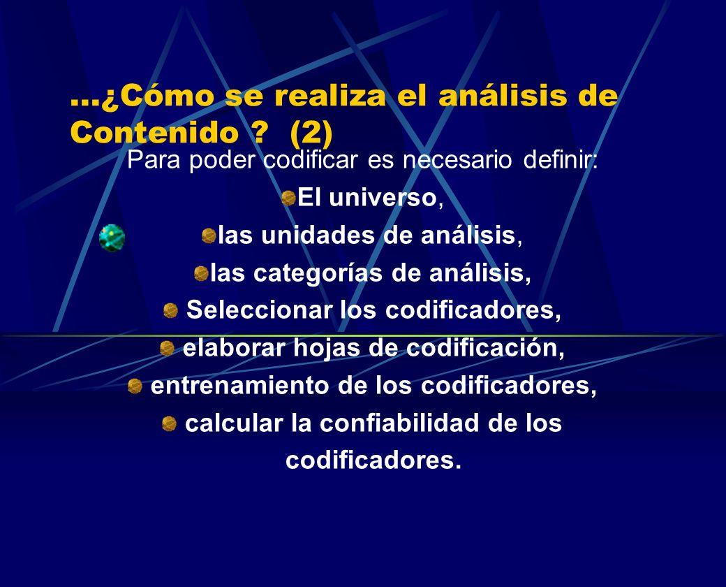 ...¿Cómo se realiza el análisis de Contenido ? (2) Para poder codificar es necesario definir: El universo, las unidades de análisis, las categorías de