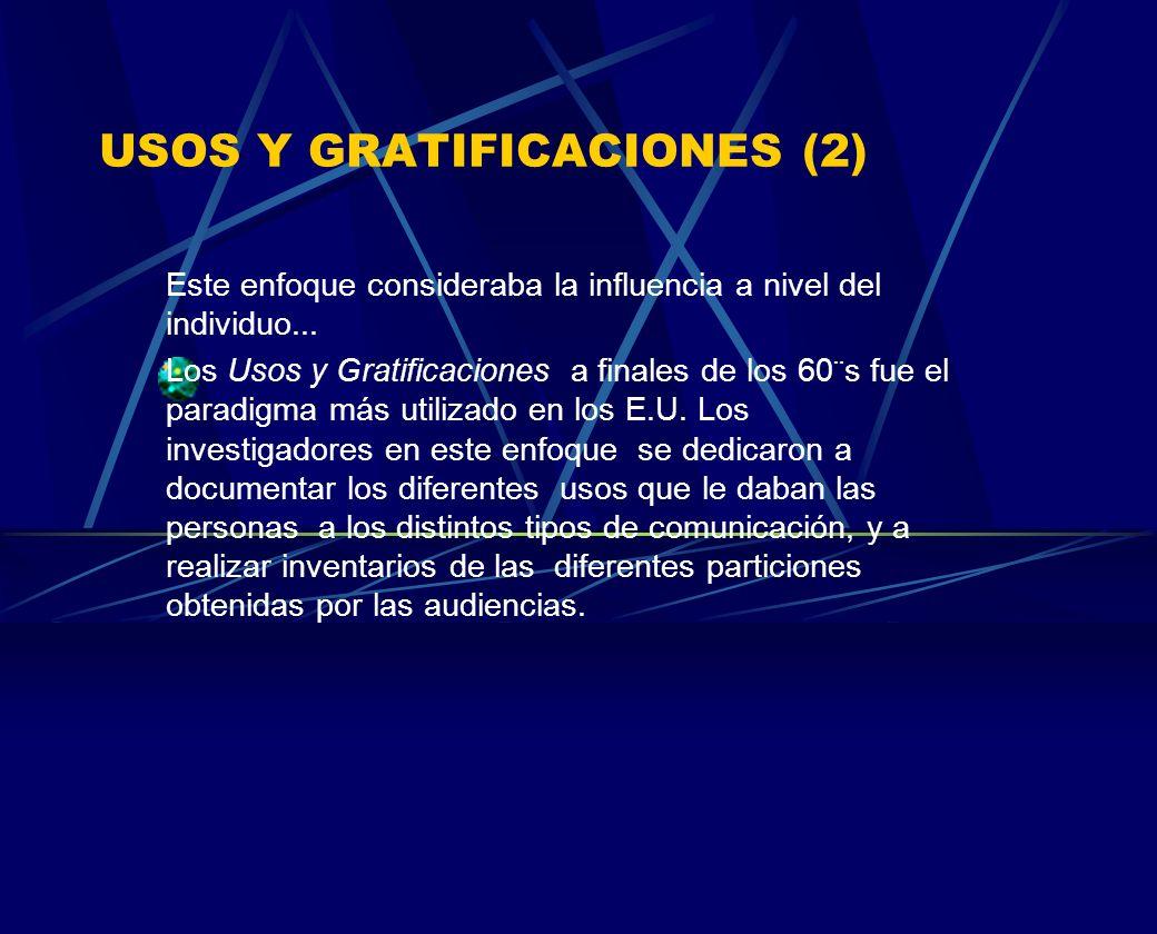USOS Y GRATIFICACIONES (2) Este enfoque consideraba la influencia a nivel del individuo... Los Usos y Gratificaciones a finales de los 60¨s fue el par