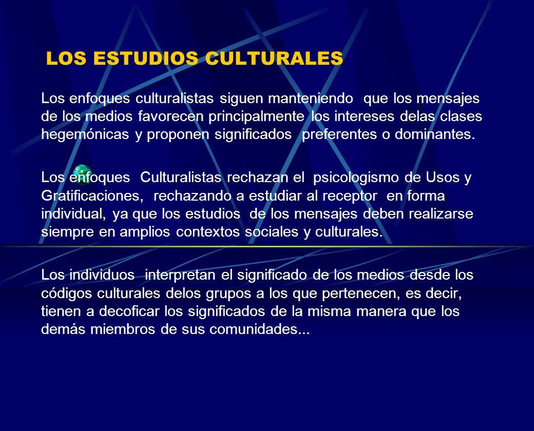 LOS ESTUDIOS CULTURALES Los enfoques culturalistas siguen manteniendo que los mensajes de los medios favorecen principalmente los intereses delas clas