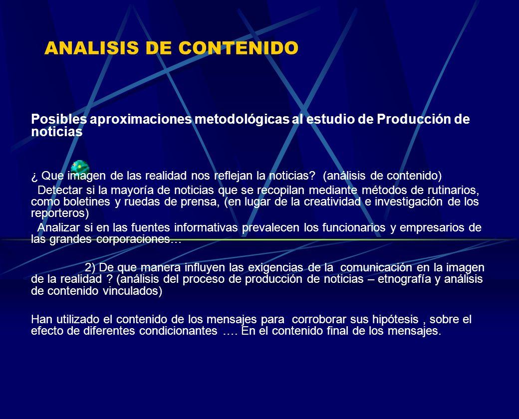 ANALISIS DE CONTENIDO Posibles aproximaciones metodológicas al estudio de Producción de noticias ¿ Que imagen de las realidad nos reflejan la noticias