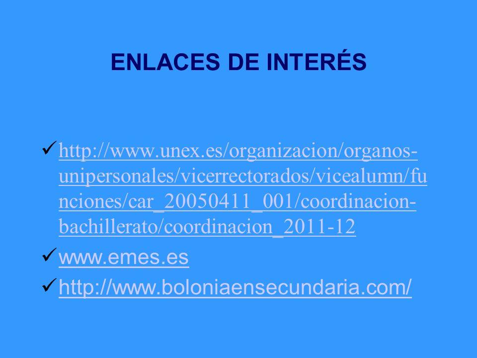 ENLACES DE INTERÉS http://www.unex.es/organizacion/organos- unipersonales/vicerrectorados/vicealumn/fu nciones/car_20050411_001/coordinacion- bachille