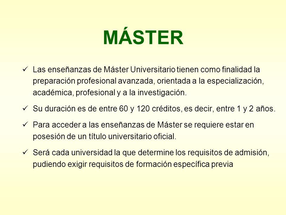 MÁSTER Las enseñanzas de Máster Universitario tienen como finalidad la preparación profesional avanzada, orientada a la especialización, académica, pr