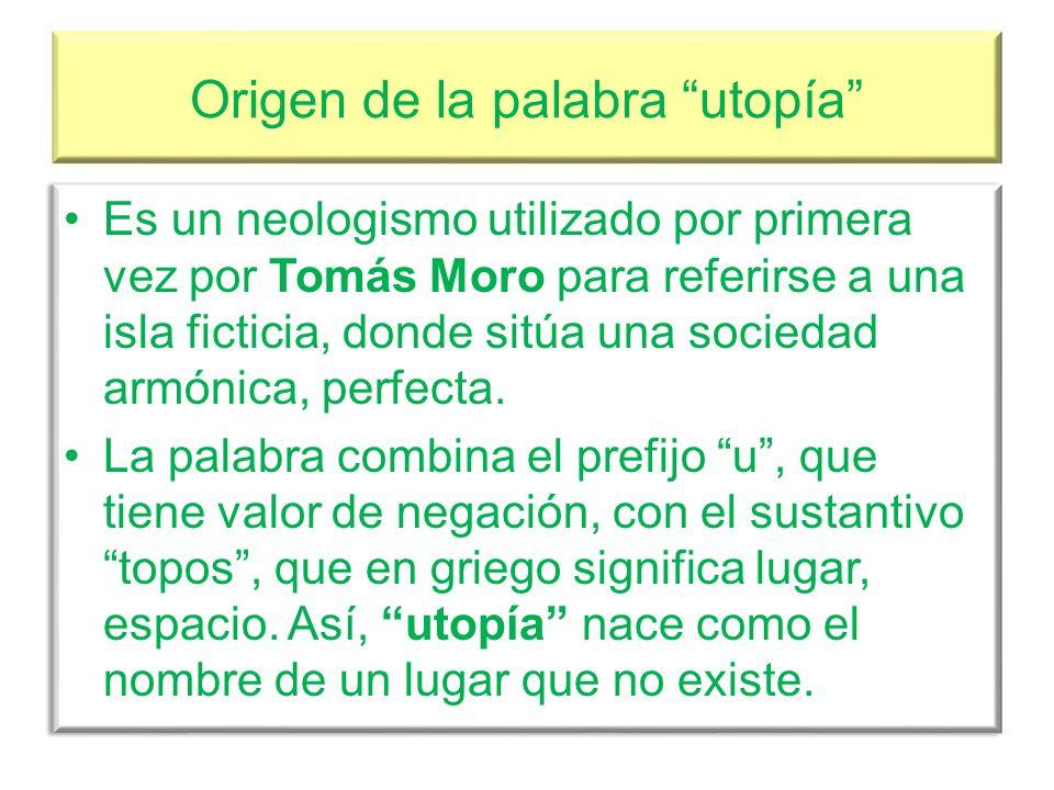 Las utopías sociales La idea de una sociedad justa Una utopía social es un modelo ideal de sociedad que presenta los valores e instituciones necesarios para llevar a la práctica una vida buena y feliz.