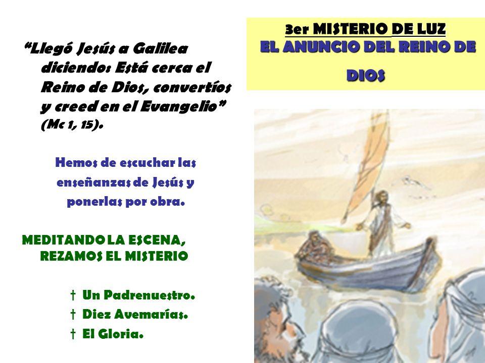 DE LUZ EL ANUNCIO DEL REINO DE DIOS 3er MISTERIO DE LUZ EL ANUNCIO DEL REINO DE DIOS Llegó Jesús a Galilea diciendo: Está cerca el Reino de Dios, conv