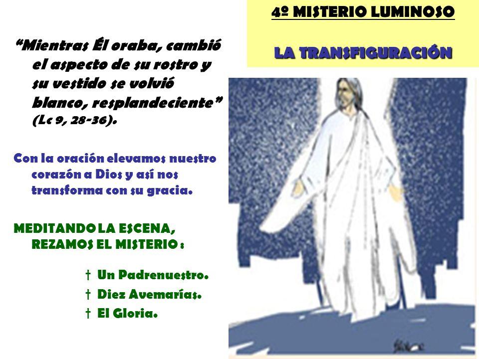 LA TRANSFIGURACIÓN 4º MISTERIO LUMINOSO LA TRANSFIGURACIÓN Mientras Él oraba, cambió el aspecto de su rostro y su vestido se volvió blanco, resplandec