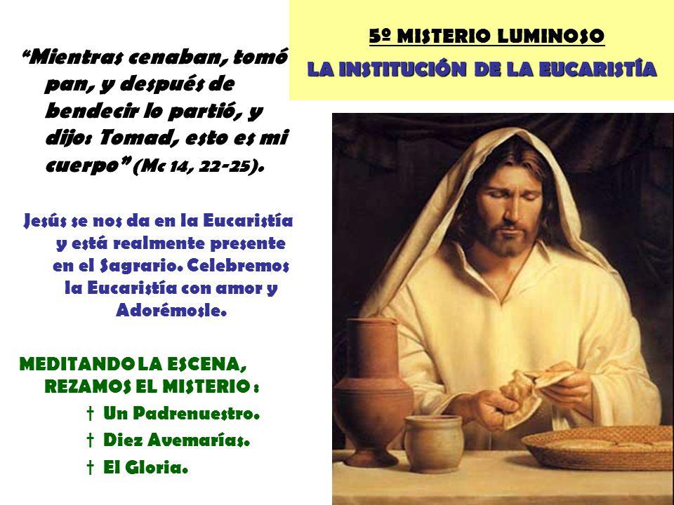 LA INSTITUCIÓN DE LA EUCARISTÍA 5 º MISTERIO LUMINOSO LA INSTITUCIÓN DE LA EUCARISTÍA Mientras cenaban, tomó pan, y después de bendecir lo partió, y d