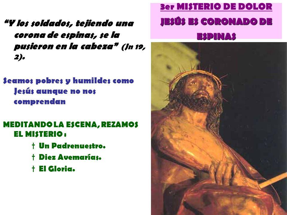JESÚS ES CORONADO DE ESPINAS 3er MISTERIO DE DOLOR JESÚS ES CORONADO DE ESPINAS Y los soldados, tejiendo una corona de espinas, se la pusieron en la c