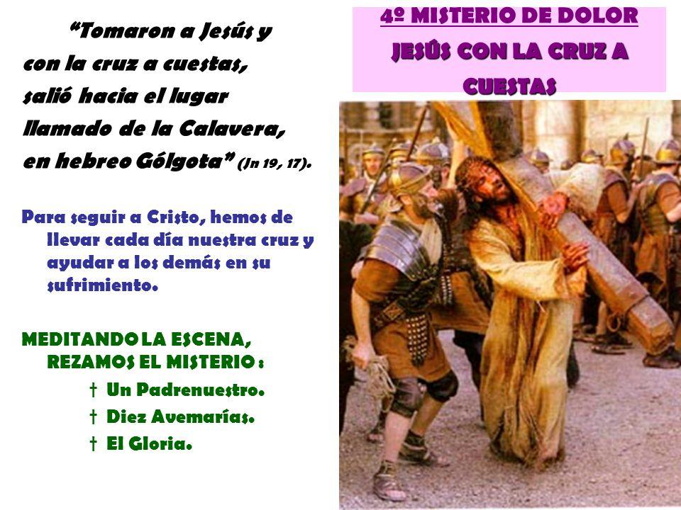 JESÚS CON LA CRUZ A CUESTAS 4º MISTERIO DE DOLOR JESÚS CON LA CRUZ A CUESTAS Tomaron a Jesús y con la cruz a cuestas, salió hacia el lugar llamado de