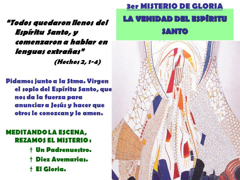 3er MISTERIO DE GLORIA LA VENIDAD DEL ESPÍRITU SANTO Todos quedaron llenos del Espíritu Santo, y comenzaron a hablar en lenguas extrañas (Hechos 2, 1-