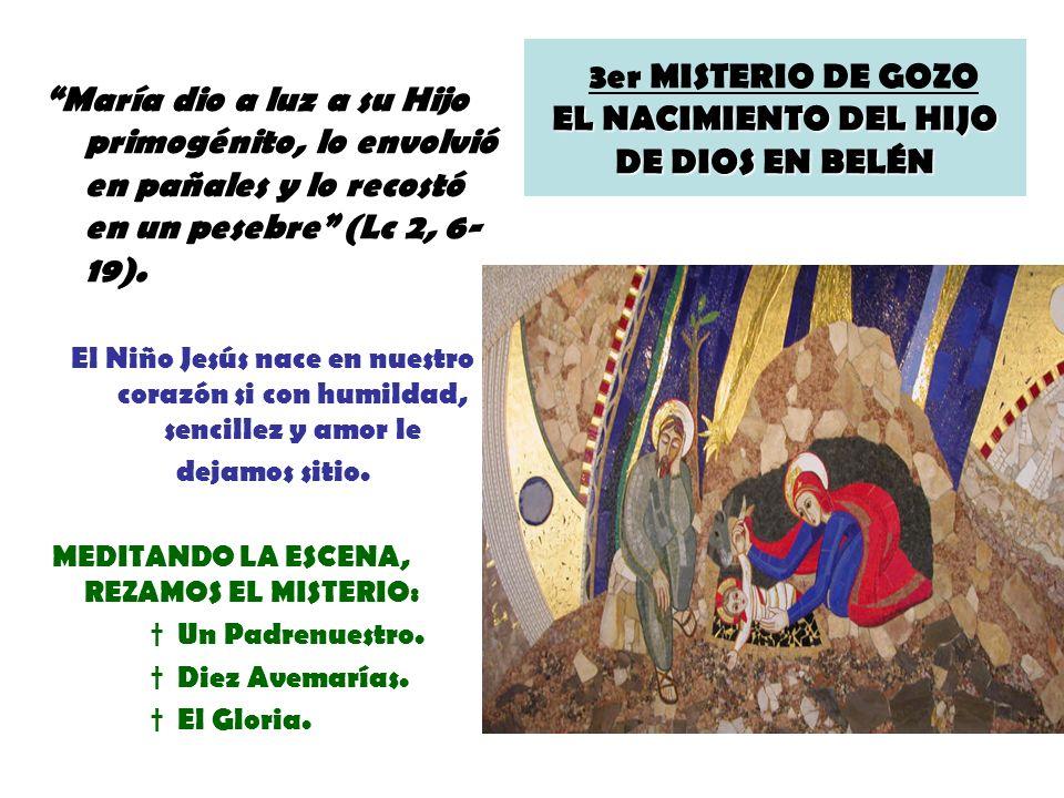 EL NACIMIENTO DEL HIJO DE DIOS EN BELÉN 3er MISTERIO DE GOZO EL NACIMIENTO DEL HIJO DE DIOS EN BELÉN María dio a luz a su Hijo primogénito, lo envolvi