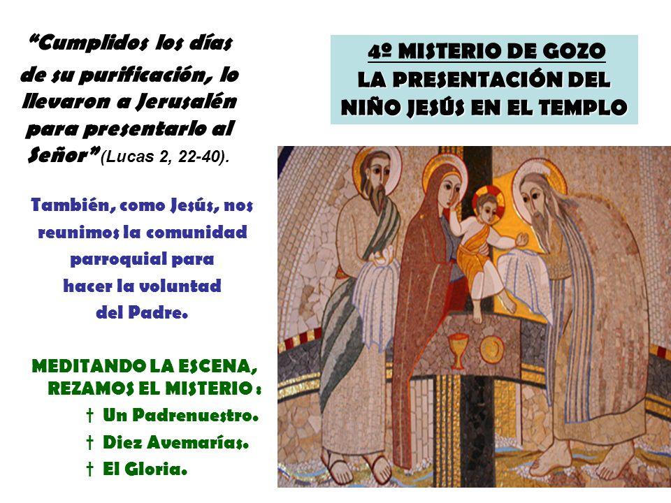 LA PRESENTACIÓN DEL NIÑO JESÚS EN EL TEMPLO 4º MISTERIO DE GOZO LA PRESENTACIÓN DEL NIÑO JESÚS EN EL TEMPLO También, como Jesús, nos reunimos la comun