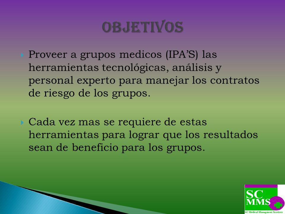 Proveer a grupos medicos (IPAS) las herramientas tecnológicas, análisis y personal experto para manejar los contratos de riesgo de los grupos. Cada ve