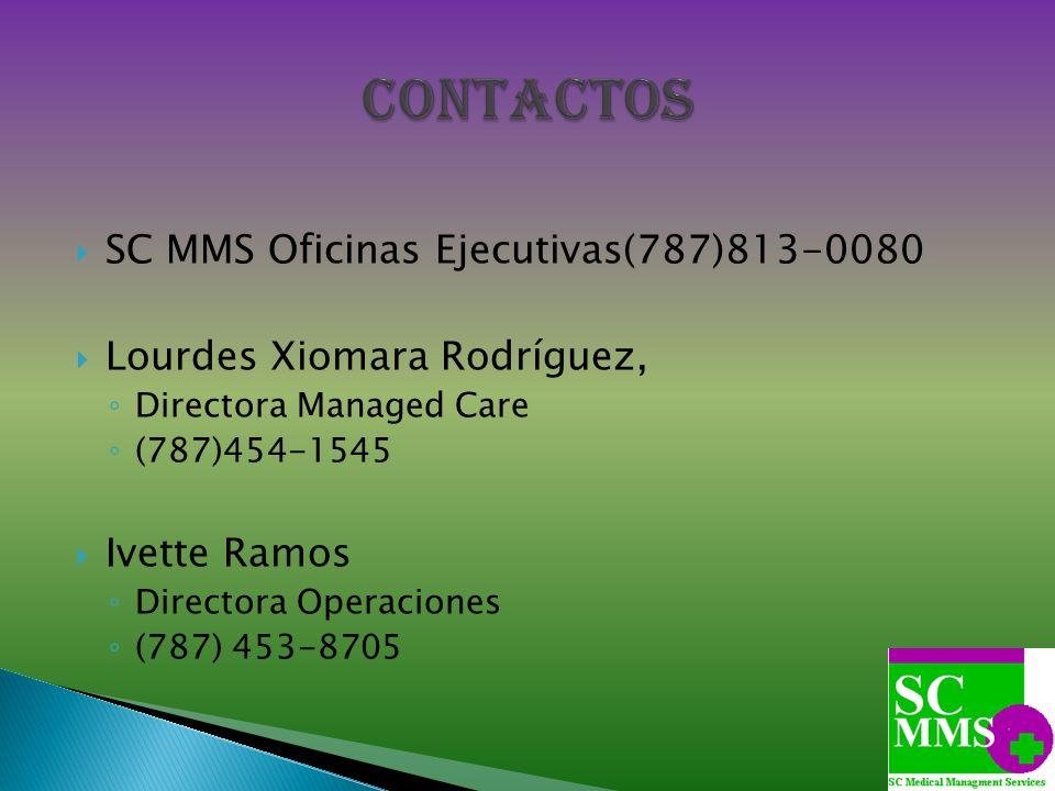 SC MMS Oficinas Ejecutivas(787)813-0080 Lourdes Xiomara Rodríguez, Directora Managed Care (787)454-1545 Ivette Ramos Directora Operaciones (787) 453-8
