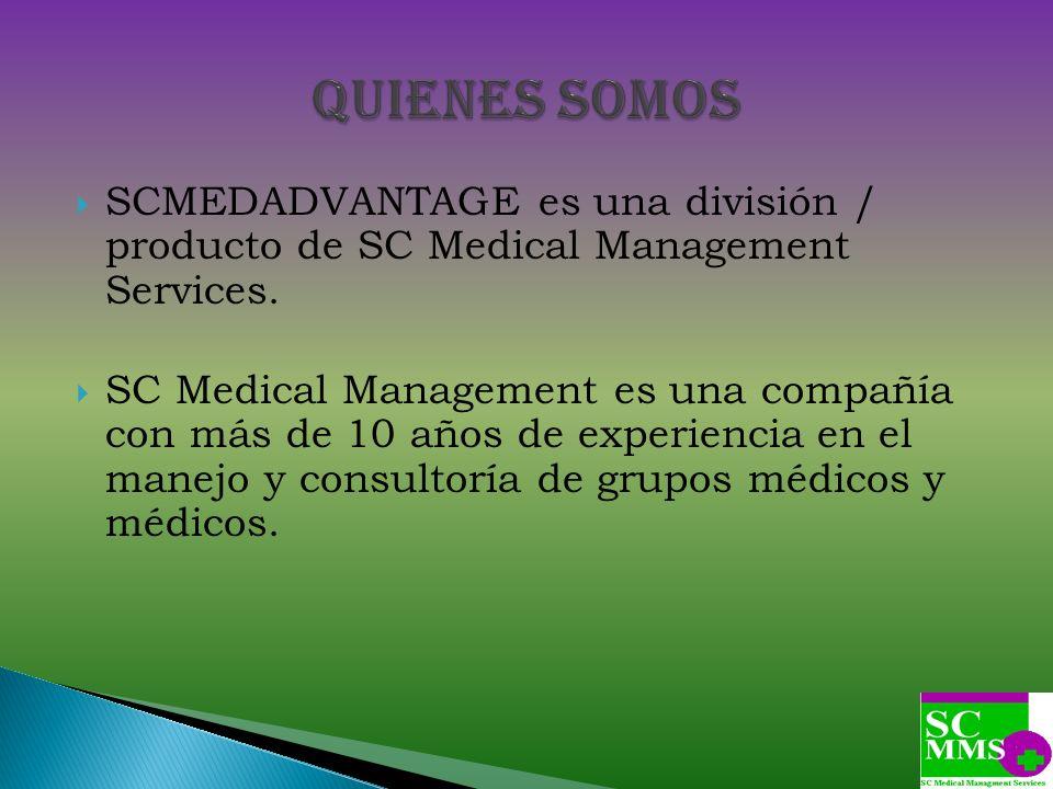 SCMEDADVANTAGE es una división / producto de SC Medical Management Services. SC Medical Management es una compañía con más de 10 años de experiencia e