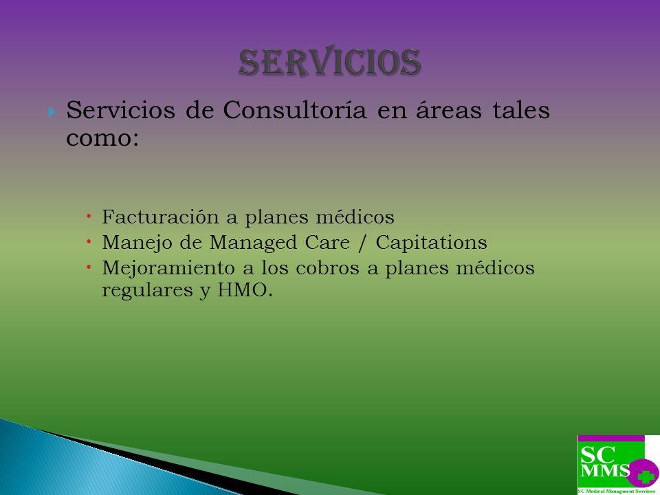 Servicios de Consultoría en áreas tales como: Facturación a planes médicos Manejo de Managed Care / Capitations Mejoramiento a los cobros a planes méd