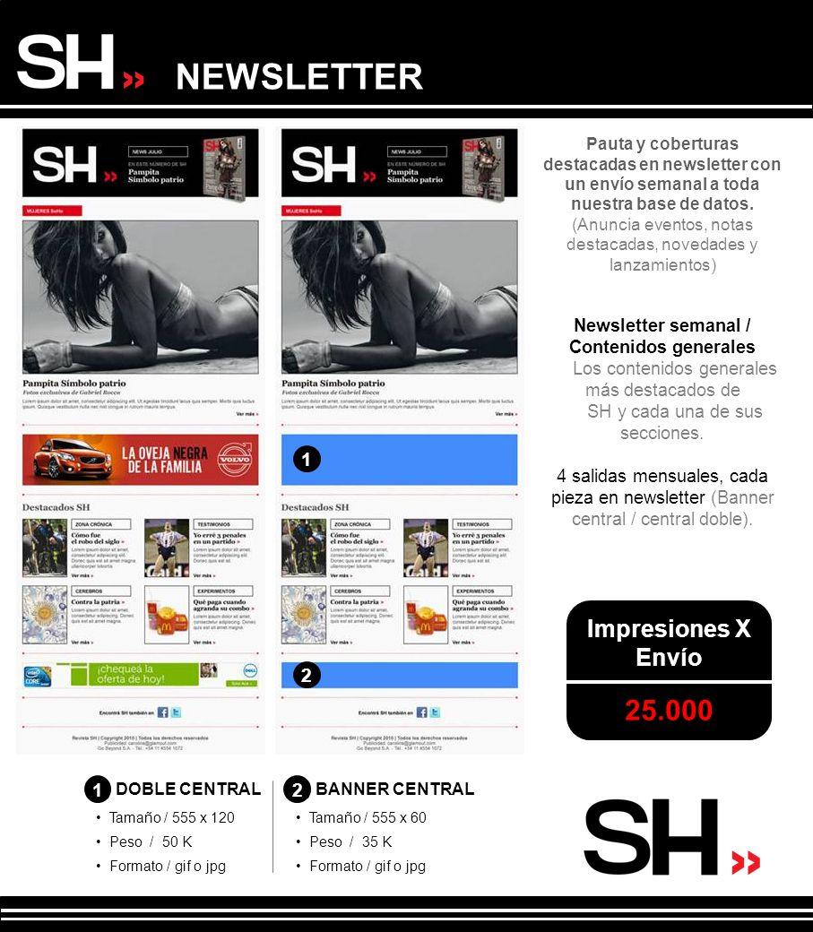 Newsletter semanal / Contenidos generales Los contenidos generales más destacados de SH y cada una de sus secciones. 4 salidas mensuales, cada pieza e