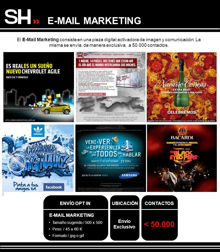 El E-Mail Marketing consiste en una pieza digital activadora de imagen y comunicación. La misma se envía, de manera exclusiva, a 50.000 contactos. E-M