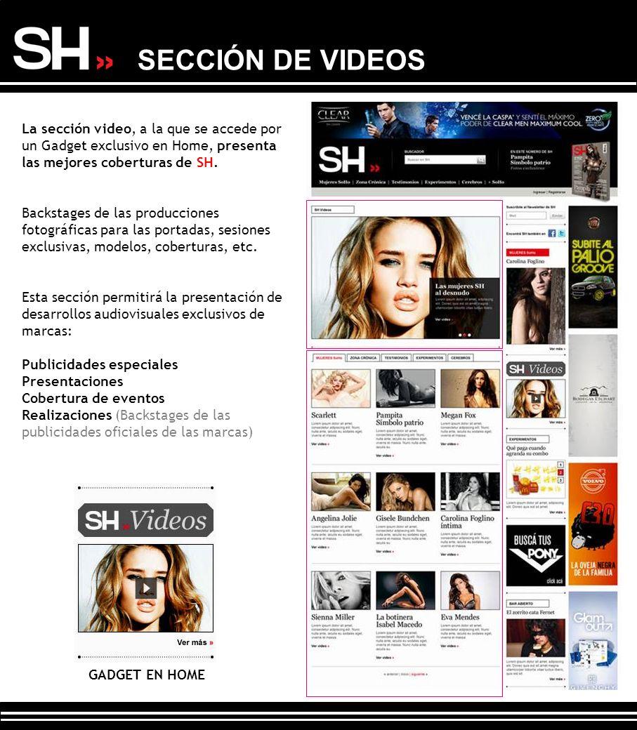 SECCIÓN DE VIDEOS La sección video, a la que se accede por un Gadget exclusivo en Home, presenta las mejores coberturas de SH. Backstages de las produ