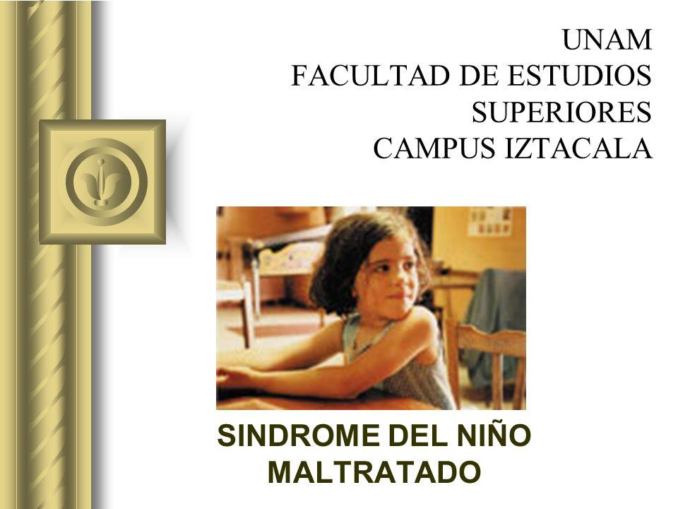 UNAM FACULTAD DE ESTUDIOS SUPERIORES CAMPUS IZTACALA SINDROME DEL NIÑO MALTRATADO