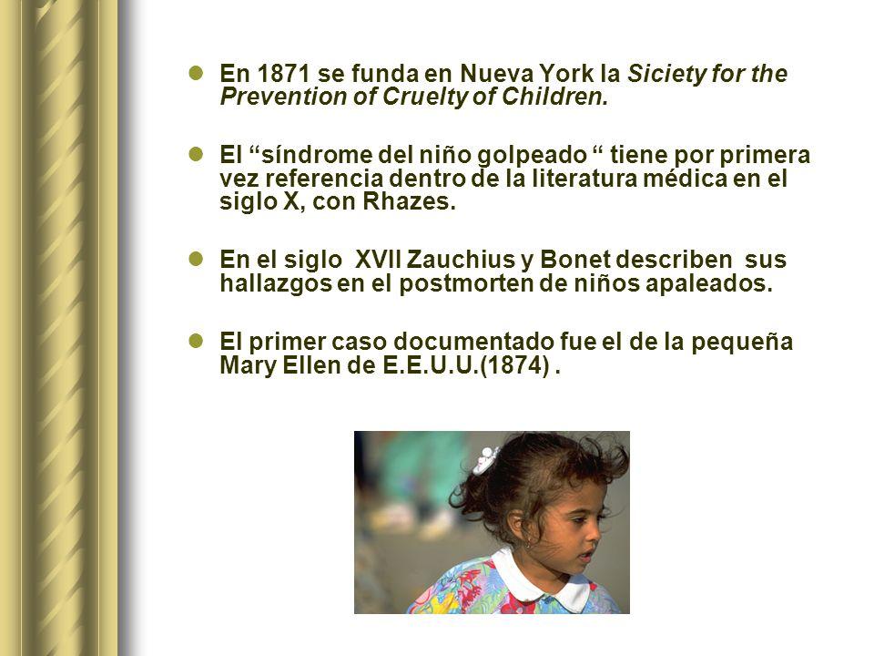 En 1871 se funda en Nueva York la Siciety for the Prevention of Cruelty of Children. El síndrome del niño golpeado tiene por primera vez referencia de